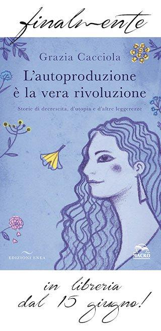 L'autoproduzione è la vera rivoluzione, il nuovo libro di Grazia Cacciola