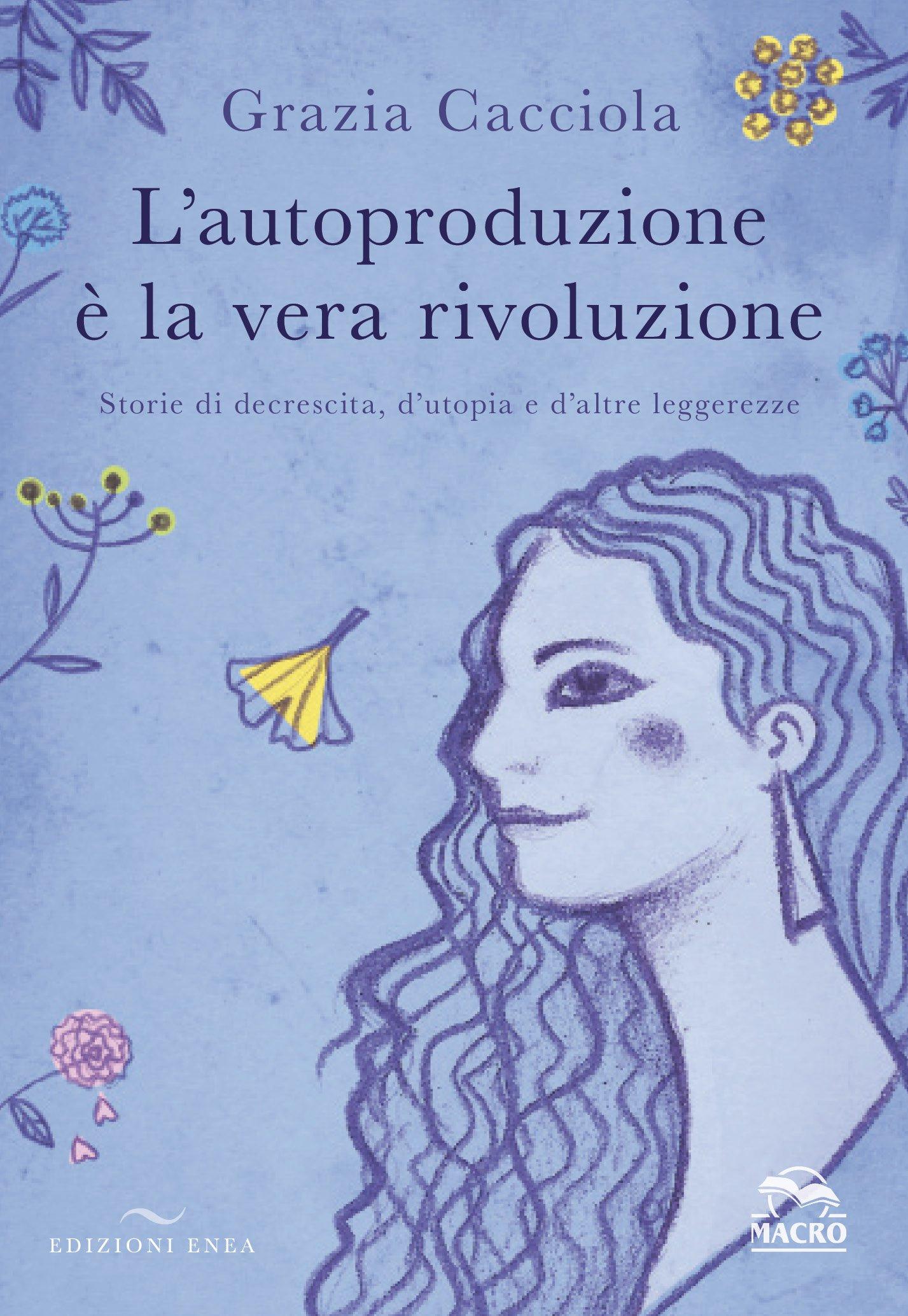 Grazia Cacciola - Libro - L'autoproduzione è la vera rivoluzione - Enea Editore - Macro Edizioni